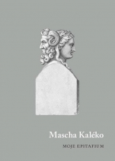 Moje epitafium - Mascha Kaléko   mała okładka