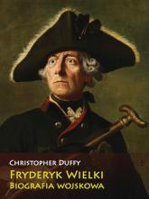 Fryderyk Wielki Biografia wojskowa - Christopher Duffy   mała okładka