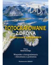 Fotografowanie z drona Praktyczny przewodnik Wszystko o fotografowaniu i filmowaniu z powietrza - Ivo Marloh | mała okładka