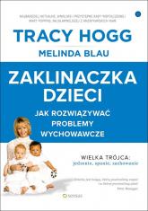 Zaklinaczka dzieci Jak rozwiązywać problemy wychowawcze - Hogg Tracy, Blau Melinda | mała okładka