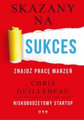 Skazany na sukces Znajdź pracę marzeń - Chris Guillebeau | mała okładka