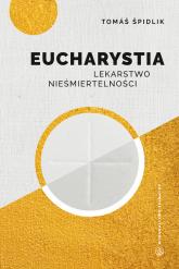 Eucharystia Lekarstwo nieśmiertelności - Tomasz Spidlik | mała okładka