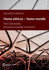 Homo ethicus homo moralis Marii Ossowskiej koncepcja socjologii moralności - Wojciech Misztal   mała okładka