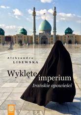 Wyklęte imperium Irańskie opowieści - Aleksandra Lisewska | mała okładka