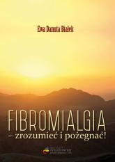 Fibromialgia Zrozumieć i pożegnać - Białek Ewa Danuta | mała okładka