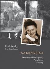 Na krawędzi Przetrwać łódzkie getto, Auschwitz i więcej - Libitzky Eva, Rosenbaum Fred | mała okładka