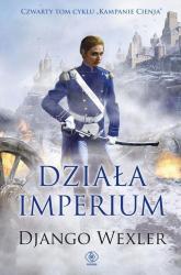 Kampanie Cienia 4 Działa imperium - Django Wexler | mała okładka