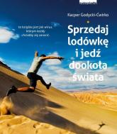 Sprzedaj lodówkę i jedź dookoła świata - Kacper Godycki-Ćwirko | mała okładka
