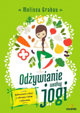 Odżywianie według jogi Uzdrawianie relacji z własnym ciałem i jedzeniem - Melissa Grabau | mała okładka