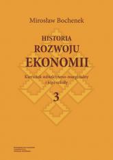 Historia rozwoju ekonomii Tom 3 Kierunek subiektywno-marginalny i jego szkoły - Mirosław Bochenek | mała okładka
