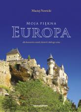 Moja piękna Europa dla koneserów sztuki, historii i dobrego wina - Maciej Nowicki | mała okładka