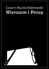 Wierszem i Prozą - Dąbrowski Cezary Maciej | mała okładka