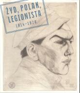 Żyd Polak Legionista 1914-1920 - zbiorowa Praca | mała okładka