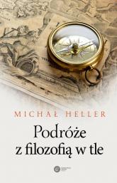 Podróże z filozofią w tle - Michał Heller | mała okładka