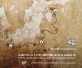 Zabawa w średniowiecznym mieście. Studium archeologiczne z miast południowego Bałtyku - Paulina Romanowicz | mała okładka