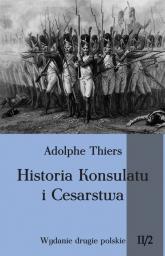 Historia Konsulatu i Cesarstwa Tom 2 Część 2 - Adolphe Thiers | mała okładka