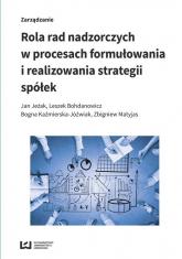 Rola rad nadzorczych w procesach formułowania i realizowania strategii spółek - Jeżak Jan, Bohdanowicz Leszek, Kaźmierska-Jóź | mała okładka