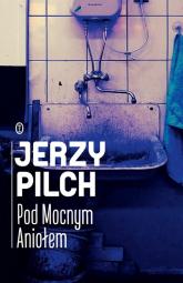 Pod Mocnym Aniołem - Jerzy Pilch | mała okładka