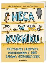 Heca w kurniku Krzyżówki, labirynty, kolorowanki i inne zabawy ortograficzne - Monika Hałucha | mała okładka