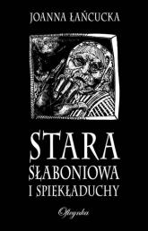 Stara Słaboniowa I Spiekładuchy - Joanna Łańcucka | mała okładka