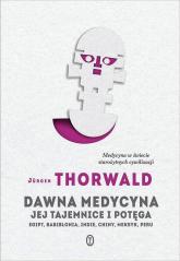 Dawna medycyna Jej tajemnica i potęga. Egipt, Babilonia, Indie, Chiny, Meksyk, Peru - Jürgen Thorwald | mała okładka