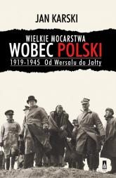 Wielkie mocarstwa wobec Polski 1919-1945 Od Wersalu do Jałty - Jan Karski | mała okładka