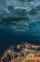 Autosugestia Chrześcijańska sztuka pozytywnego myślenia - Anselm Grun | mała okładka
