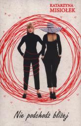 Nie podchodź bliżej - Katarzyna Misiołek | mała okładka