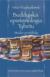 Buddyjska epistemologia Tybetu Studia i przekłady - Artur Przybysławski   mała okładka