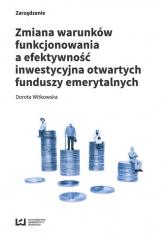Zmiana warunków funkcjonowania a efektywność inwestycyjna otwartych funduszy emerytalnych - Dorota Witkowska | mała okładka