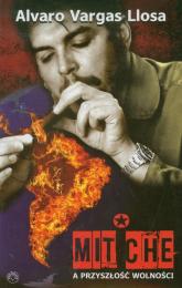 Mit Che a przyszłość wolności - Vargas Llosa Alvaro | mała okładka
