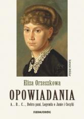 Opowiadania - Orzeszkowa. A...B...C..., Dobra pani, Legenda o Janie i Cecylii - Eliza Orzeszkowa | mała okładka