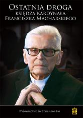 Ostatnia droga Księdza Kardynała Franciszka Macharskiego - Małgorzata Pabis | mała okładka
