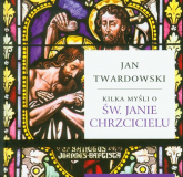 Kilka myśli o Św. Janie Chrzcicielu - Jan Twardowski | mała okładka