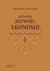 Historia rozwoju ekonomii Tom 1 Od starożytności do szkoły klasycznej - Mirosław Bochenek | mała okładka