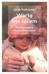 Warto być ojcem Najważniejsza kariera mężczyzny - Jacek Pulikowski | mała okładka