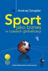 Sport jako biznes w czasach globalizacji - Andrzej Sznajder   mała okładka