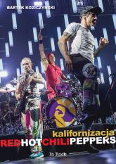 Kalifornizacja Red Hot Chili Peppers - Bartek Koziczyński | mała okładka