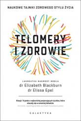 Telomery i zdrowie Naukowe tajniki zdrowego stylu życia - Blackburn Elizabeth, Epel Elissa | mała okładka