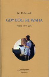 Gdy Bóg się waha Poezje 1977-2017 - Jan Polkowski | mała okładka
