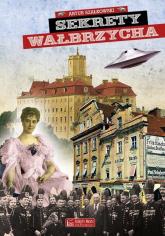 Sekrety Wałbrzycha - Artur Szałkowski   mała okładka
