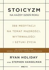 Stoicyzm na każdy dzień roku 366 medytacji na temat mądrości, wytrwałości i sztuki życia - Holiday Ryan, Hanselman Stephen | mała okładka