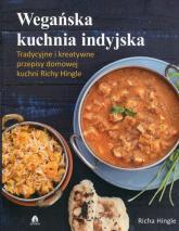 Wegańska kuchnia indyjska Tradycyjne i kreatywne przepisy domowej kuchni Richy Hingle - Richa Hingle | mała okładka