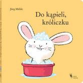Do kąpieli, króliczku - Jorg Muhle   mała okładka
