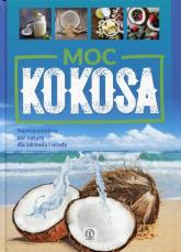 Moc kokosa Najwspanialszy dar natury dla zdrowia i urody - Justyna Kubiak | mała okładka