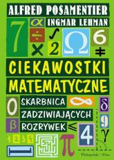 Ciekawostki matematyczne Skarbnica Zadziwiających rozrywek - Lehmann Ingmar, Posamentier Alfred S. | mała okładka