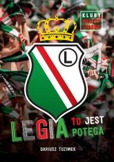 Legia to jest potęga - Dariusz Tuzimek | mała okładka