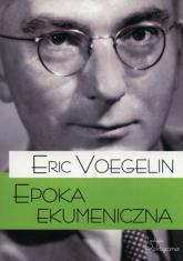 Epoka ekumeniczna - Eric Voegelin   mała okładka