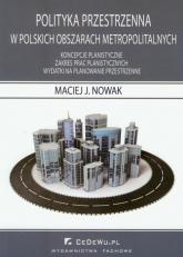 Polityka przestrzenna w polskich obszarach metropolitalnych - Nowak Maciej J. | mała okładka