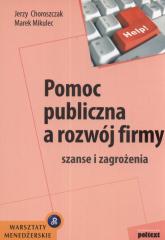 Pomoc publiczna a rozwój firmy szanse i zagrożenia - Choroszczak Jerzy, Mikulec Marek   mała okładka